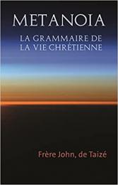 Metanoia - La grammaire de la vie chrétienne