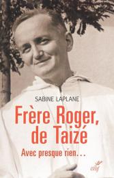 Frère Roger, de Taizé – Avec presque rien…