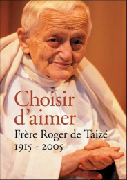 Choisir d'aimer – Frère Roger de Taizé 1915-2005