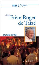 Prier 15 jours avec frère Roger de Taizé