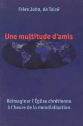 Une multitude d'amis – Réimaginer l'Église chrétienne à l'heure de la mondialisation