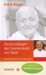 Die Grundlagen der Communauté von Taizé – Gesammelte Schriften von Frère Roger, Band 1
