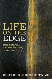 Life on the Edge – Holy Saturday and the Recovery of the End Time