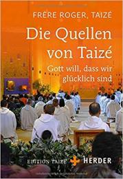 Die Quellen von Taizé: Gott will, dass wir glücklich sind