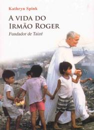A vida do Irmão Roger – Fundador de Taizé