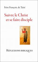 Suivre le Christ et se faire disciple – Réflexions bibliques